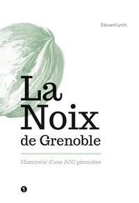 Edouard Lynch - La noix de Grenoble - Histoire(s) d'une AOC pionnière.