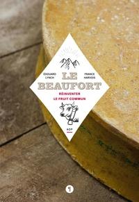 Edouard Lynch et France Harvois - Le Beaufort - Réinventer le fruit commun.
