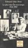 Edouard Mac-Avoy - Le Plus clair de mon temps - 1926-1987.