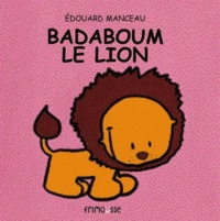 Edouard Manceau - Badaboum le lion.