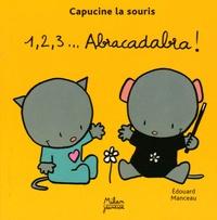 Edouard Manceau - Capucine la souris  : 1, 2, 3... Abracadabra !.