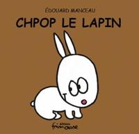 Edouard Manceau - Chpop le lapin.