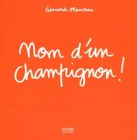Edouard Manceau - Nom d'un champignon !.