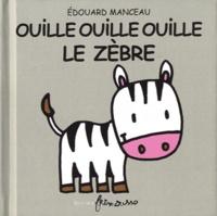 Edouard Manceau - Ouille Ouille Ouille le zèbre.