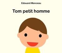 Edouard Manceau - Tom petit homme.