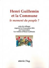 Edouard Mangin et Patrick Berthier - Henri Guillemin et la Commune : le moment du peuple ? - Actes du colloque organisé le 19 novembre 2016 par l'association Les Ami(e)s d'Henri Guillemin.
