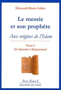 Edouard-Marie Gallez - Le messie et son prophète - Aux origines de l'Islam, Tome 1 : De Qumrân à Muhammad.