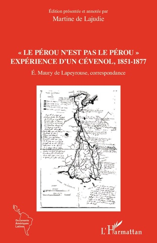 """""""Le Pérou n'est pas le Pérou"""". Expérience d'un Cévenol, 1851-1877"""