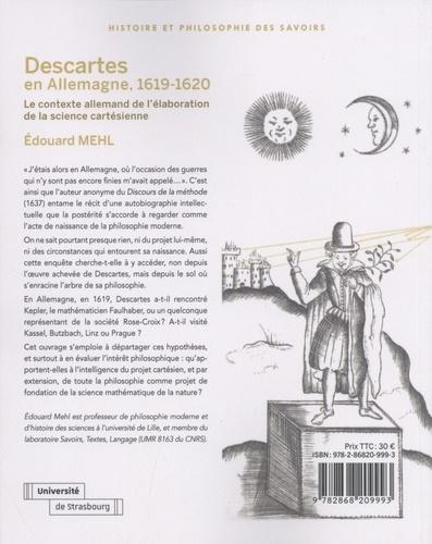 Descartes en Allemagne, 1619-1620. Le contexte allemand de l'élaboration de la science cartésienne 2e édition revue et augmentée