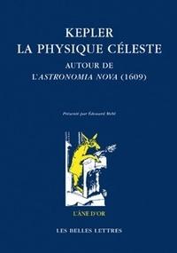 Edouard Mehl - Kepler : la physique céleste - Autour de l'Astronomia Nova (1609).