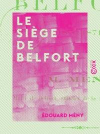 Edouard Mény - Le Siège de Belfort - 1870-1871.