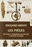 Edouard Mérite - Les pièges - Histoire et techniques de piégeage à travers le monde.