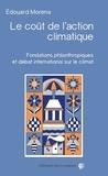 Edouard Morena - Le coût de l'action climatique - Fondations philanthropiques et débat international sur le climat.