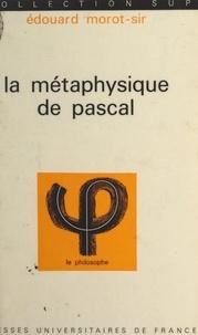 Edouard Morot-Sir et Jean Lacroix - La métaphysique de Pascal.