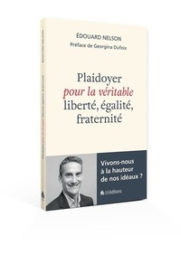 Edouard Nelson - Plaidoyer pour la véritable liberté, égalité, fraternité - Vivons-nous à la hauteur de nos idéaux.