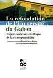 Edouard Ngou-Milama et Bonaventure Mvé-Ondo - La refondation de l'université du Gabon - Enjeux sociétaux et éthique de la co-responsabilité.