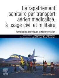 Le rapatriement sanitaire par transport aérien médicalisé, à usage civil et militaire - Pathologies, techniques et réglementation.pdf