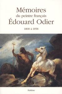 Edouard Odier et Marcel Roethlisberger - Mémoires familiers d'Edouard Odier - Voyages et événements vécus entre 1800 et 1858 par un peintre français suivis de trois études de son oeuvre picturale.