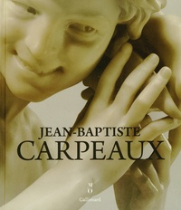Edouard Papet et James David Draper - Jean-Baptiste Carpeaux 1827-1875 - Un sculpteur pour l'empire.