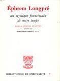 Edouard Parent - Ephrem Longpré, un mystique franciscain de notre temps - Journal spirituel et lettres.