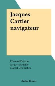 Edouard Peisson et Robert de Chateaubriant - Jacques Cartier navigateur.