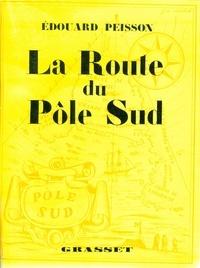Edouard Peisson - La route du pôle sud.