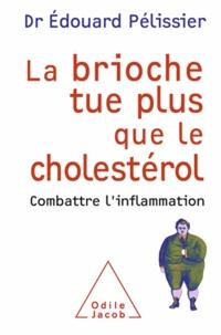 Edouard Pélissier - Brioche tue plus que le cholestérol (La) - Combattre l'inflammation.