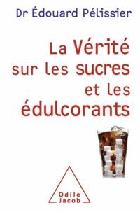 Edouard Pélissier - La vérité sur les sucres et les édulcorants.