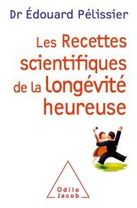 Edouard Pélissier - Les recettes scientifques de la longévité heureuse.
