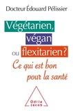 Edouard Pélissier - Végétarien, végan ou flexitarien? - Ce qui est bon pour la santé.