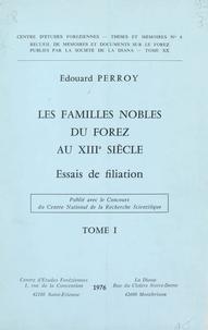 Edouard Perroy et  Centre d'études foréziennes - Les familles nobles du Forez au XIIIe siècle (1). Essais de filiation.