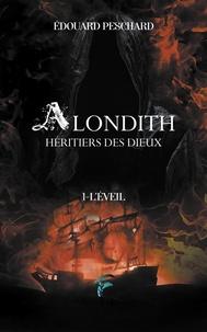 Edouard Peschar - Alondith - Tome 1, Hériter des dieux.