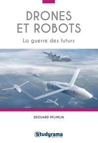 Edouard Pflimlin - Drones et robots - La guerre des futurs.