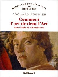 Edouard Pommier - Comment l'art devient l'Art - Dans l'Italie de la Renaissance.