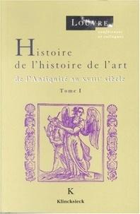 Edouard Pommier - Histoire de l'histoire de l'art - Tome I, De l'Antiquité au XVIIIe siècle.
