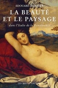 Edouard Pommier - La beauté et le paysage dans l'Italie de la Renaissance.
