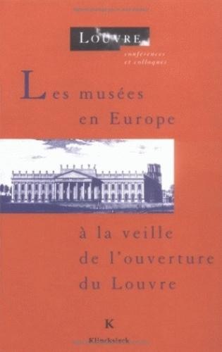 Edouard Pommier - Les musées en Europe à la veille de l'ouverture du Louvre - Actes du colloque.
