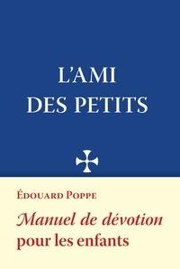 Edouard Poppe - L'ami des petits - Manuel de dévotion pour les enfants.