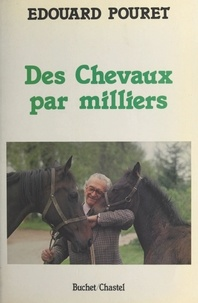 Edouard Pouret - Des chevaux par milliers.