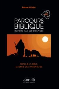 Edouard Rivier - Parcours biblique revisité par les sciences - Tome 1, Israël et la Bible, le temps des patriarches.