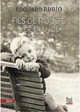 Edouard Rubio - Fils de rouge et de France.