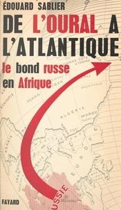 Edouard Sablier et Pierre Simonet - De l'Oural à l'Atlantique - Le bond russe en Afrique.