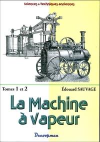 Edouard Sauvage - La machine à vapeur - Tomes 1 et 2.