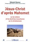 Edouard Sayous - Jésus-Christ d'après Mahomet - Ou les notions et les doctrines musulmanes sur le christianisme.