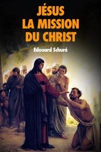 Edouard Schuré - Jésus : La Mission du Christ.