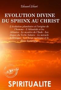 Edouard Schuré - L'évolution divine du Sphinx au Christ (édition intégrale, revue et corrigée)..