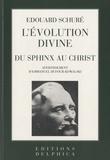 Edouard Schuré - L'évolution divine - Du sphinx au christ.