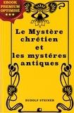 Edouard Schuré et Rudolf Steiner - Le Mystère chrétien et les mystères antiques.