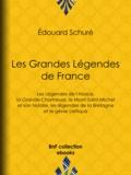 Edouard Schuré - Les Grandes Légendes de France - Les Légendes de l'Alsace, la Grande-Chartreuse, le Mont-Saint-Michel et son histoire, les légendes de la Bretagne et le génie celtique.