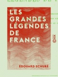 Edouard Schuré - Les Grandes Légendes de France - Les légendes de l'Alsace - La grande Chartreuse - Le Mont Saint-Michel et son histoire - Les légendes de la Bretagne et le génie celtique.